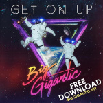 "Free Download ~ ""Get On Up"" by Big Gigantic"
