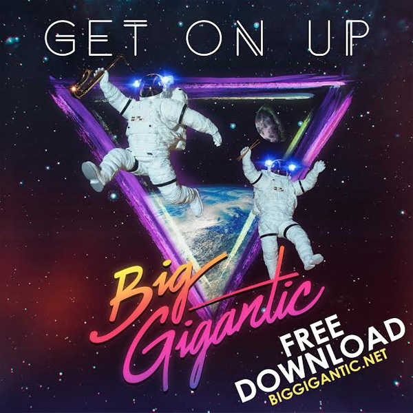 "Big Gigantic - ""Get On Up"""