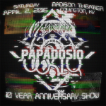 Papadosio 10 Year Anniversary Show 4.2.16